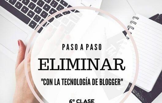 COMO ELIMINAR CON LA TECNOLOGIA DE BLOGGER