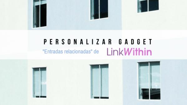 personalizar gadget entradas relacionadas linkwithin entradas blogger